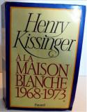 A la Maison Blanche  : 1968-1973 / Henry Kissinger vol. 1 din 2