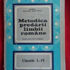 METODICA PREDARII LIMBII ROMANE CLASELE I -IV, ION BERCA, Maria Eliza Ionescu - Carte Psihologie