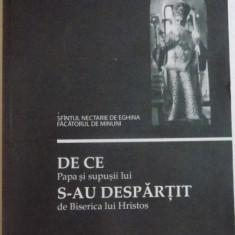 DE CE PAPA SI SUPUSII LUI S-U DESPARTIT DE BISERICA LUI HRISTOS de SFANTUL NECTARIE DE EGHINA FACATORUL DE MINUNI, 2011 - Carti Crestinism
