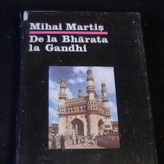 DE LA BHARATHA LA GHANDI-MIHAI MARTIS- - Carte Cultura generala