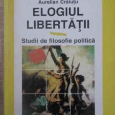 Elogiul Libertatii Studii De Filosofie Politica - Aurelian Craiutu, 390032