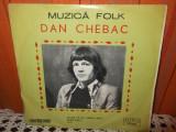"-Y- DAN CHEBAC - MUZICA FOLK    DISC FORMAT MIC 7 "" DISC VINIL LP"
