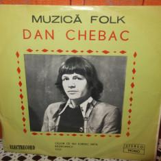 -Y- DAN CHEBAC - MUZICA FOLK DISC FORMAT MIC 7