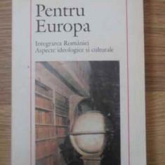 Pentru Europa Integrarea Romaniei Aspecte Ideologice Si Cultu - Adrian Marino, 390027 - Carte Politica