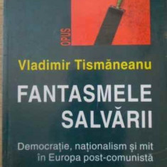 Fantasmele Salvarii Democratie, Nationalism Si Mit In Europa - Vladimir Tismaneanu, 390031 - Carte Politica