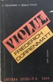 VIOLUL - Friederich Durrenmatt