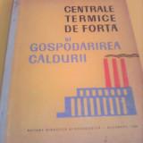 CENTRALE TERMICE DE FORTA SI GOSPODARIREA CALDURII DE N.BOBESCU 1964, FORMAT MARE - Carti Energetica