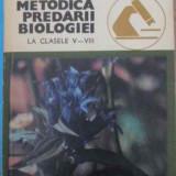 Metodica Predarii Biologiei La Clasele V-viii - Virginia Tudor, Ecaterina Csengeri Si Colab., 390491 - Carti Agronomie