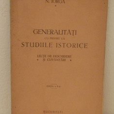 GENERALITATI CU PRIVIRE LA STUDIILE ISTORICE -NICOLAE IORGA,  (PRIMA EDITIE)
