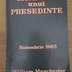Moartea Unui Presedinte Noiembrie 1963 - William Manchester, 390486 - Carte Istorie