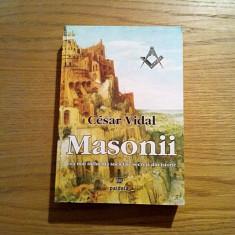 MASONII * Cea mai Influenta Societate Secreta - Cesar Vidal - Paideia, 2008 - Carte masonerie