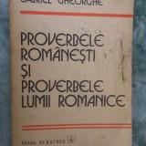 PROVERBELE ROMANESTI  SI PROVERBELE LUMII ROMANICE,  GABRIEL GHEORGHE