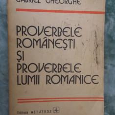PROVERBELE ROMANESTI SI PROVERBELE LUMII ROMANICE, GABRIEL GHEORGHE - Carte Proverbe si maxime