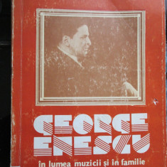 George Enescu in lumea muzicii si in familie - Alex Cosmovici - Carte Arta muzicala
