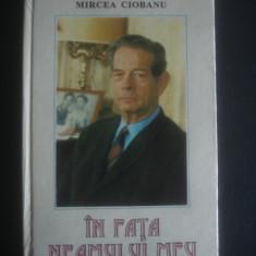 MIRCEA CIOBANU - IN FATA NEAMULUI MEU * MIHAI I AL ROMANIEI - Biografie