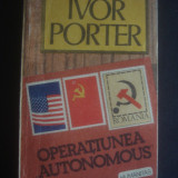 IVOR PORTER - OPERATIUNEA AUTONOMOUS - Roman