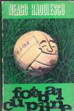 """Carte fotbal """"FOTBAL CU PAINE"""" de Neagu Radulescu"""