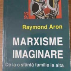 Marxisme Imaginare De La O Sfanta Familie La Alta - Raymond Aron, 390977 - Istorie