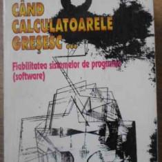 Cand Calculatoarele Gresesc... Fiabilitatea Sistemelor De Pro - Adrian Mihalache, 391184