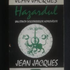 JEAN JACQUES - HAZARDUL SAU STIINTA DESCOPERIRILOR NEPREVAZUTE [1993} - Carte paranormal, Nemira