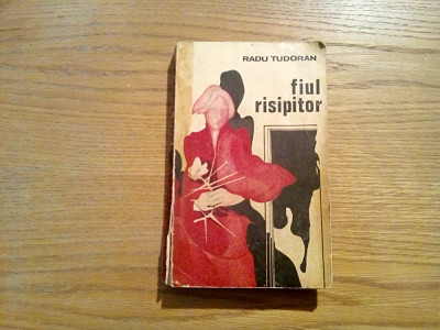 RADU TUDORAN - Fiul Risipitor - Editura Minerva, 1974, 455 p. foto