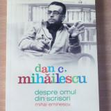 Despre omul din scrisori. Mihai Eminescu - Dan C. Mihailescu - Eseu, Humanitas