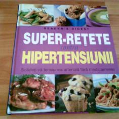 SUPER -RETETE CONTRA HIPERTENSIUNII -MAI MULTI AUTORI - Carte Alimentatie