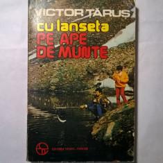 Victor Tarus – Cu lanseta pe ape de munte