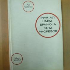 Invatati limba spaniola fara profesor Bucuresti 1966 Paul Teodorescu - Curs Limba Spaniola