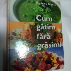 CUM GATIM FARA GRASIMI - Reader's Digest - Carte Retete culinare internationale