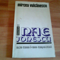 NAE IONESCU ASA CUM L-AM CUNOSCUT -MIRCEA VULCANESCU - Biografie, Humanitas, An: 1992