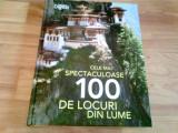 CELE MAI SPECTACULOASE 100 DE LOCURI DIN LUME -JUDITH SAMUELSON -ANNA SOUTHGATE, Alta editura