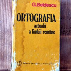 Carte - Ortografia actuala a limbii romane - G. Beldescu ( Anul 1984 ) #412 - Carte Cultura generala