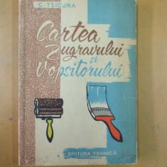 Cartea zugravului si vopsitorului Bucuresti 1960 C. Tsicura