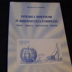INTRAREA ROMANILOR IN MODERNITATEA EUROPEANA-NICOLETA DANDU-271 PG A 4- - Carte Cultura generala