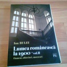 LUMEA ROMANEASCA LA 1900 - VOL II - OAMENI, OBICEIURI, MORAVURI - ION BULEI - Carte Sociologie
