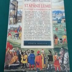 STĂPÂNII LUMII* O ISTORIE A CONSPIRAȚIILOR/ JUAN CARLOS CASTILLON/ 2007 - Carte masonerie