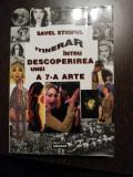 INTINERAR INTRU DESCOPERIREA UNEI A 7 -A ARTE - Savel Stiopul - Editura Ararat, Alta editura