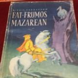 MIHAIL SADOVEANU - FAT-FRUMOS MAZAREAN - Carte de povesti