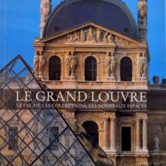 LE GRAND LOUVRE, LE PALAIS, LES COLLECTIONS, LES NOUVEAUX ESPACES de MICHEL LACLOTTE