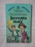 (C333) MIRCEA SANTIMBREANU - RECREATIA MARE