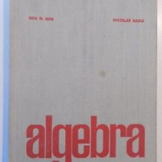 ALGEBRA de ION D. ION, NICOLAE RADU, EDITIA A II -A, 1975 - Carte Matematica