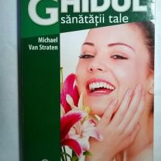 Michael Van Straten - Ghidul sanatatii tale