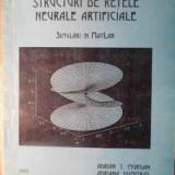 Structuri De Retele Neurale Artificiale Simulari In Matlab - Adrian T. Murgan, Adriana Dumitras, Vasile Lazares,391623
