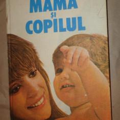 Mama si copilul an 1988/461pag/numeroase ilustratii- Emil si Herta Capraru - Carte Ghidul mamei