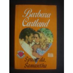 BARBARA CARTLAND - SPUNE DA, SAMANTHA