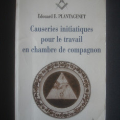 E. PLANTAGENET - CAUSERIES INITIATIQUES POUR LE TRAVAIL EN CHAMBRE DE COMPAGNON, Alta editura