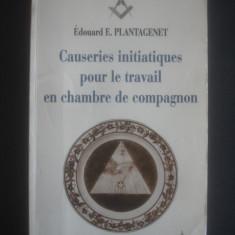 E. PLANTAGENET - CAUSERIES INITIATIQUES POUR LE TRAVAIL EN CHAMBRE DE COMPAGNON - Carte masonerie