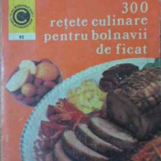 300 Retete Culinare Pentru Bolnavii De Ficat - Rozalia Muresanu, 391795 - Carte Retete culinare internationale