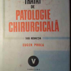Tratat De Patologie Chirurgicala Vol.v Partea A Iii-a Patolog - Eugen Proca, 391472 - Carte Chirurgie